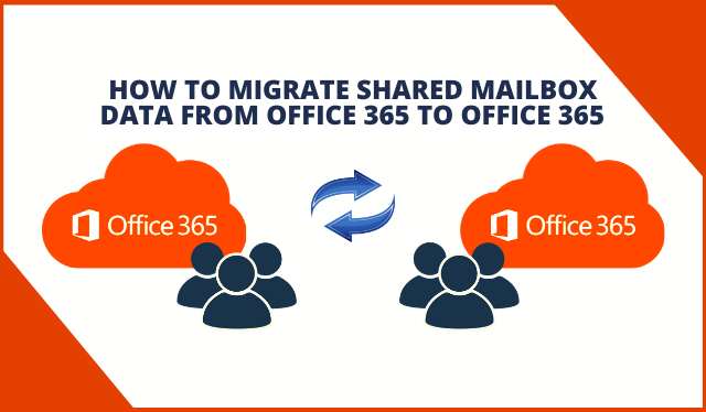 how-to-migrate-shared-mailbox-data-from-office-365-to-office-365